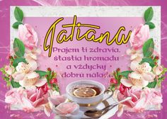 Tatiana Prajem ti zdravia, šťastia hromadu a vždycky dobrú náladu