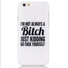 I phone 6+ phone case/  I'm not a b*tch case ➖for the iPhone 6+ I'm not a b*tch, just kidding, go fu*k yourself. [story of my life]  I wish I could use this but I can't when I go into work (tutoring) kids. Haha. I have one available for the iPhone 6 / iPhone 6s  (in another listing) Entropy Accessories Phone Cases