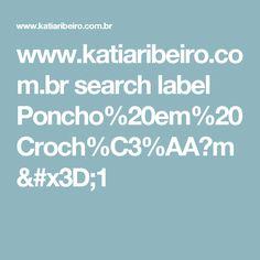 www.katiaribeiro.com.br search label Poncho%20em%20Croch%C3%AA?m=1