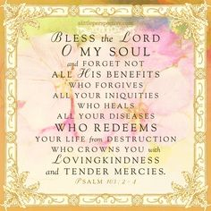 Biblical Verses, Bible Scriptures, Bible Quotes, Psalm 103 2, Healing Verses, Bible Verse Pictures, O My Soul, Bless The Lord, Spiritual Encouragement