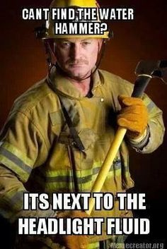 Every firefighter should know this LOL - wish I'da pulled this on some Jr Firefighters