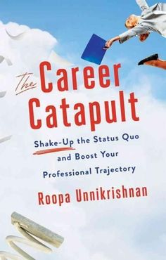 The Career Catapult: Shake Up the Status Quo and Boost Your Professional Trajectory