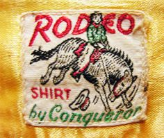 Rodeo shirt by Conqueror - possibly or Vintage Western Wear, Vintage Names, Rodeo Shirts, Clothing Labels, Label Design, Vintage Outfits, Origins, Badges, Ephemera