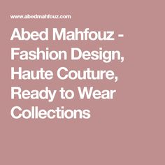 Abed Mahfouz - Fashion Design, Haute Couture, Ready to Wear Collections
