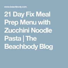 21 Day Fix Meal Prep Menu with Zucchini Noodle Pasta | The Beachbody Blog
