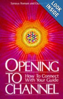 Opening to Channel: How to Connect with Your Guide (Sanaya Roman): Sanaya Roman, Duane Packer