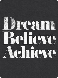 Dream believe ACHIEVE!