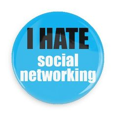 Funny Buttons - Custom Buttons - Promotional Badges - I hate Pins - Wacky Buttons - I hate social networking