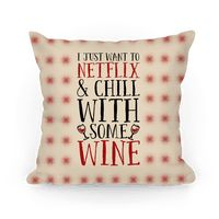 I Just Want to Netflix and Chill With Some Wine Pillow