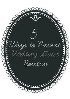 5 Ways to Prevent Wedding Guest Boredom  #reception