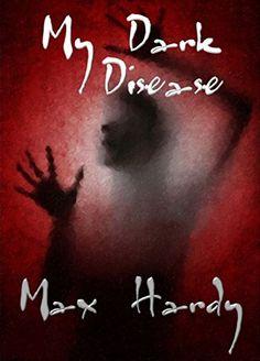 My Dark Disease by Max Hardy https://www.amazon.co.uk/dp/B00A9MYG7W/ref=cm_sw_r_pi_dp_x_kLmNybHDTFVQN