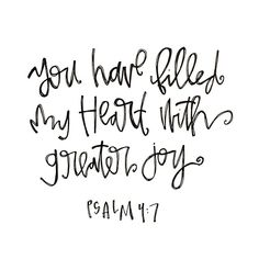 """Psalms 4:7 - """"You have filled my heart with greater joy."""" (Also, what FUN handwriting!)"""