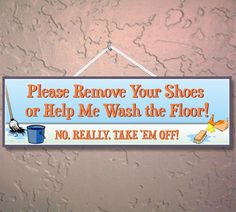 Please Remove Your Shoes Funny Sign with Woman Washing Floor, Humorous Wall Sign, No Shoes Sign, Remove Shoes Sign, House Rules Sign, Weird Gifts, Homemade Home Decor, Great Gifts For Women, Farm Signs, Outdoor Signs, New Homeowner