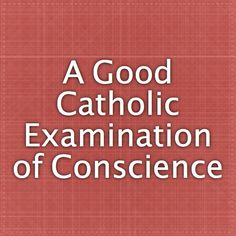 A Good Catholic Examination of Conscience