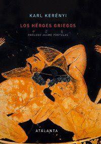 Los héroes griegos / Karl Kerényi ; prólogo, Jaume Pòrtulas ; traducción, Cristina Serna