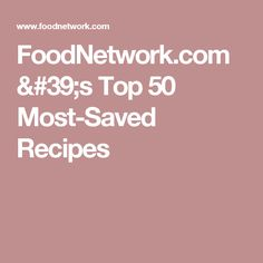 FoodNetwork.com's Top 50 Most-Saved Recipes