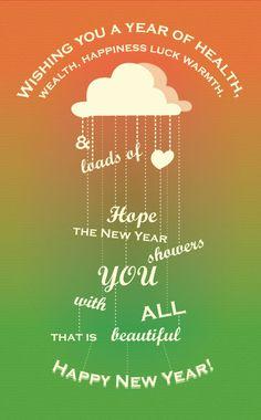 Wens je een jaar van gezondheid en voorspoed geluk en warmte en ladingen liefde hoop dat het nieuwe jaar je overlaad met alles wat mooi is. Gelukkig nieuwjaar!