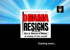 OBAMA RESIGNS! Coming Soon!  #ohhappyday #obamaresign #obama #Israel #tcot #PJNET #AnySanePerson #USA