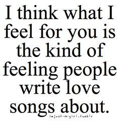 Love Quotes : I think what I feel for you, is the kind of feeling people write love songs about. This Quote And The Picture Was Posted By Harriette Chadd. Falling For You Quotes, Im Falling For You, Quotes To Live By, Love Always, Love You, My Love, Hopeless Romantic, My Guy, Cute Quotes