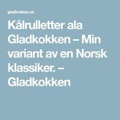 Kålrulletter ala Gladkokken – Min variant av en Norsk klassiker. – Gladkokken Amp