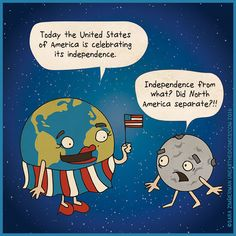 independence day comics and of july humor about the United State celebrating its independence yet moon got confused about what that means Science Cartoons, Zimmerman, Independence Day, 4th Of July, North America, Planets, Facts, Quote, Humor