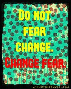 Do not fear change. Change fear.  www.inspirethebook.com  #quote #motivation #change #fear #ego