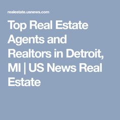 Top Real Estate Agents and Realtors in Detroit, MI | US News Real Estate