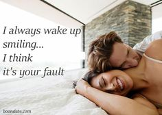 I always wake up smiling i think it's your fault. Romantic Pick Up Lines, Romantic Words, Romantic Quotes, Cute Relationship Quotes, Quotes About Love And Relationships, Happy Relationships, Couple Quotes, Love Quotes, Feeling Happy Quotes