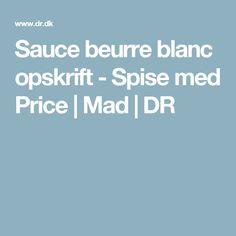 Sauce beurre blanc opskrift - Spise med Price | Mad | DR