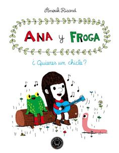 FEBRER-2016. Ricard Anouk. Ana y Froga ¿Quieres un chicle? IC LIT