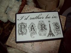 I'd rather be in Paris shelf sitter plaque  paris decor,french decor,shabby chic,paris bedroom decor,french bedroom on Etsy, $6.99