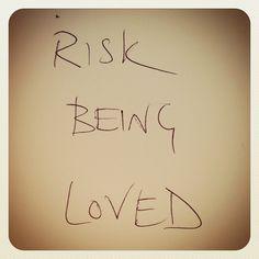 Risk Being Loved