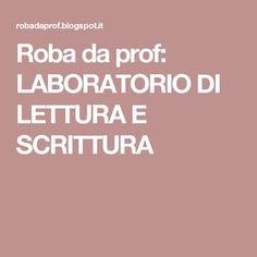 Roba da prof: LABORATORIO DI LETTURA E SCRITTURA