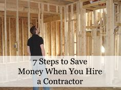 7 Steps to Save Money When You Hire a Contractor.  Good process to know to keep money in your pocket.
