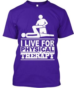 I Live For Physical Therapy - Limited | Teespring