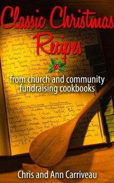 Classic Christmas Recipes from church and community fundraising cookbooks by Chris Carriveau, http://www.amazon.com/dp/B00G9O7K9K/ref=cm_sw_r_pi_dp_odoHsb0YG67HZ