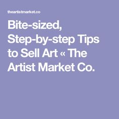 Bite-sized, Step-by-step Tips to Sell Art « The Artist Market Co.