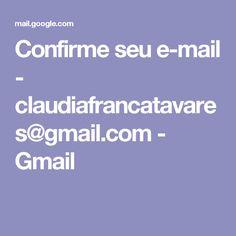 Confirme seu e-mail - claudiafrancatavares@gmail.com - Gmail