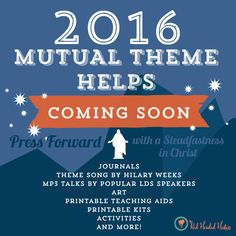 2016 LDS Mutual Theme: Press Forward with a Steadfastness in Christ. Song by Hilary Weeks, printable kits, journals, talks by LDS speakers , and more!