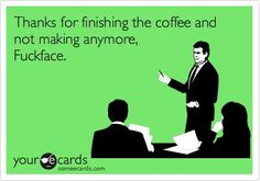 Everyday at work !!!! or they make coffee with salt in it, its a SIN against the all mighty coffee gods !!!