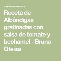 Receta de Albóndigas gratinadas con salsa de tomate y bechamel - Bruno Oteiza