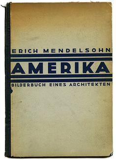 Erich Mendelsohn: AMERIKA [Bilderbuch eines Architekten Mit 100 meist eigenen Aufnahmen des Verfassers]. Berlin, Rudolf Mosse Buchverlag, 1928.