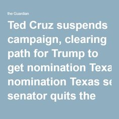 Ted Cruz suspends campaign, clearing path for Trump to get nomination Texas senator quits the race after losing to Donald Trump in Indiana, while Bernie Sanders beats Hillary Clinton  05.03.16