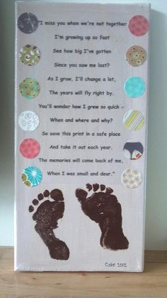 7x14 canvas. paint canvas, print poem on transparency- adhere with mod podge. circles are hole punched from scrapbook paper. add footprints. cover canvas with mod podge. we made this in our infant classroom for grandparents day!