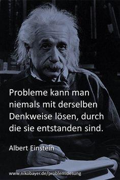 Probleme kann man niemals mit derselben Denkweise lösen, durch die sie entstanden sind. Zitat von Albert Einstein. Vom Problem zur Lösung - Praxis-Training von und mit Niko Bayer