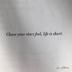 Chase your stars fool. Life is short. Words Quotes, Wise Words, Me Quotes, Motivational Quotes, Inspirational Quotes, Sayings, Qoutes, Pretty Words, Beautiful Words