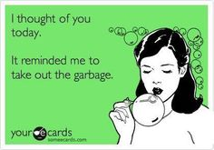 As I'm getting texts from him...oh yeah, the garbage!