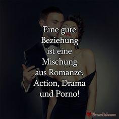 <p>Eine gute Beziehung ist eine Mischung aus Romanze, Action, Drama und Porno!</p> | Täglich neue Sprüche, Liebessprüche, Zitate, Lebensweisheiten und viel mehr!