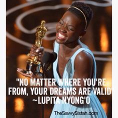 Wise words from a young woman who is talented, articulate, and seemingly beautiful both inside and out.  You rock, Lupita!