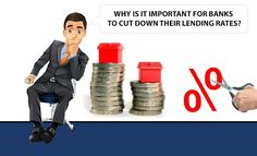 Why is it important for banks to cut down their lending rates?